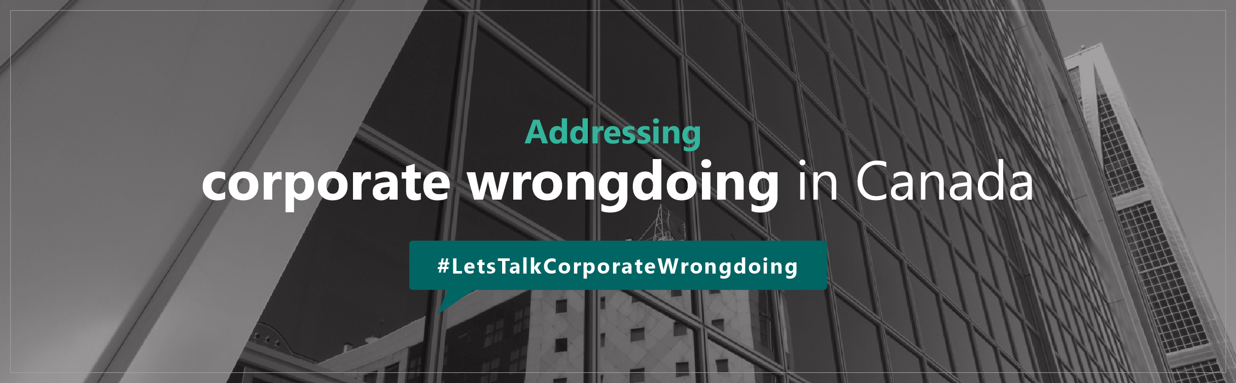 Addressing Corporate Wrongdoing in Canada - #LetsTalkCorporateWrongdoing